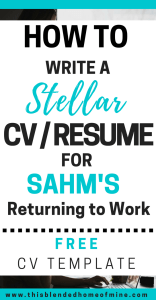 How to Write a Stellar CV for SAHMs Returning to Work - FREE CV Template - This Blended Home of Mine | How to write a resume | How to write a CV | Return to Work