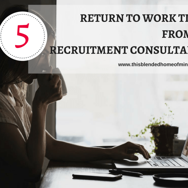 RETURN TO WORK TIPS FROM A RECRUITMENT CONSULTANT this blended home of mine