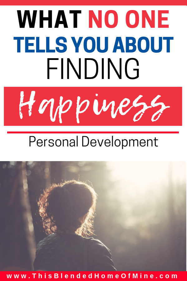 What No One Tells You About Finding Happiness - This Blended Home of Mine - Tips on how to be happy with yourself and your life, Goals