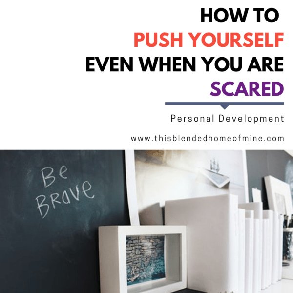 How to push yourself even when you are scared - This Blended Home of Mine - Be brave, get motivated