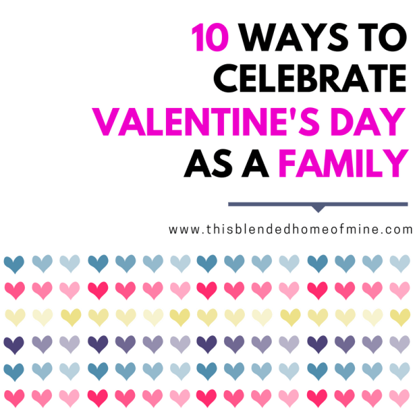 10 Ways to Celebrate Valentine's Day as a Family - This Blended Home of Mine _ Valentine's day ideas for the whole family, Decorations for the Home, Food, Valentine's Day Boxes, 5 Senses