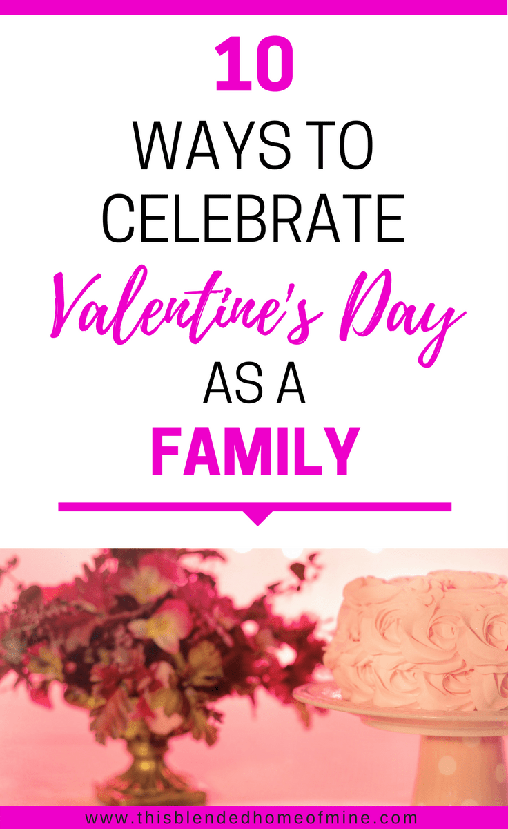 10 Ways to Celebrate Valentine\'s Day as a Family - This Blended Home ...