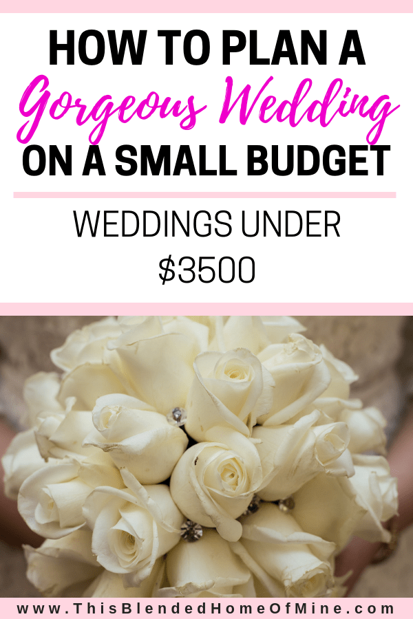 How to plan a gorgeous wedding for under $3500 - This Blended Home of Mine - Wedding ideas on a budget, cheap - WEDDINGS UNDER $3500