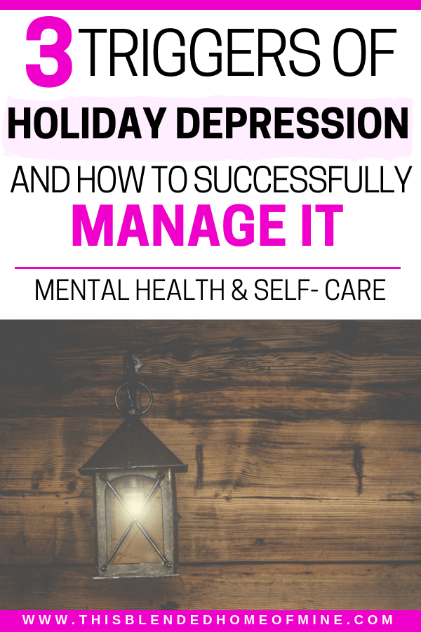 3 Triggers of Holiday Depression and How to Manage Them - This Blended Home of Mine - Mental Health, Mental Health Awareness, Depression, Anxiety