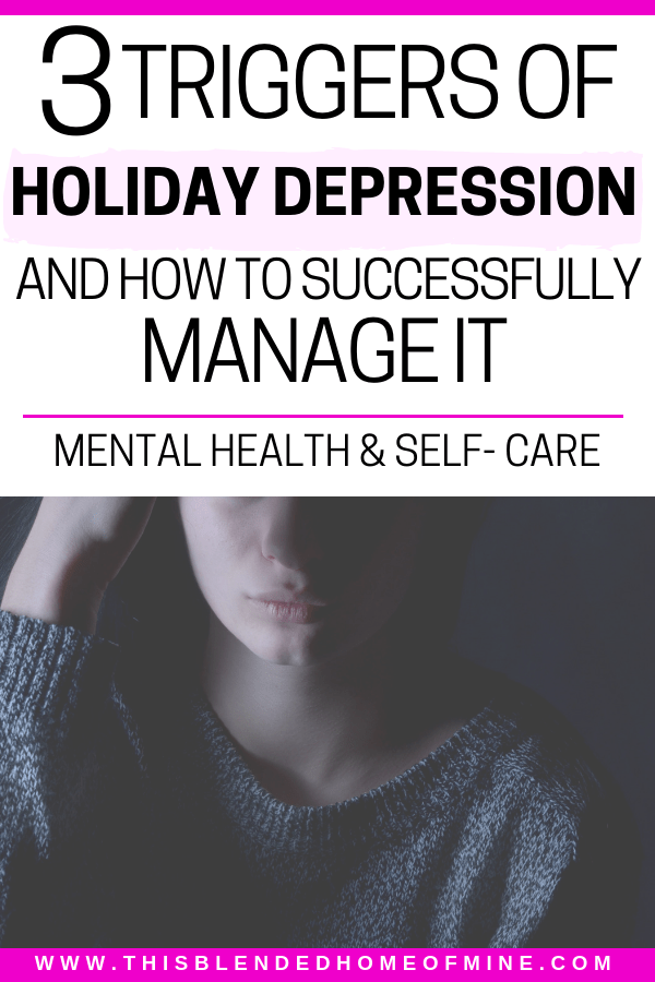 3 Triggers of Holiday Depression and How to Manage Them - This Blended Home of Mine - Mental Health, Depression, Anxiety