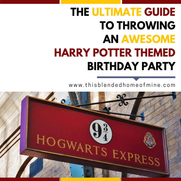 The Ultimate Guide to Hosting a Harry Potter Themed Birthday Party - This Blended Home of Mine - Harry Potter birthday party ideas, activities, decorations, invitations, food & drink - Feature