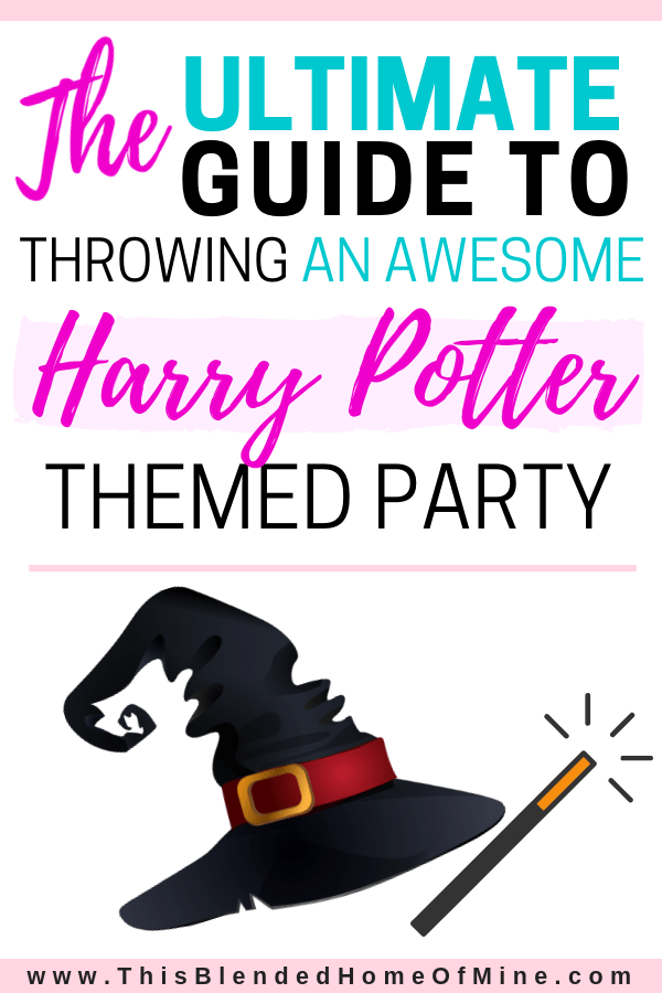 The Ultimate Guide to Hosting a Harry Potter Themed Birthday Party - This Blended Home of Mine - Harry Potter birthday party ideas, activities, decorations, invitations, food & drink