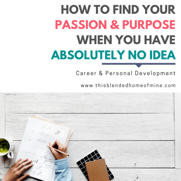How To Find Your Passion and Never Work Another Day in Your Life Again - This Blended Home of Mine - how to find your passion and purpose, career