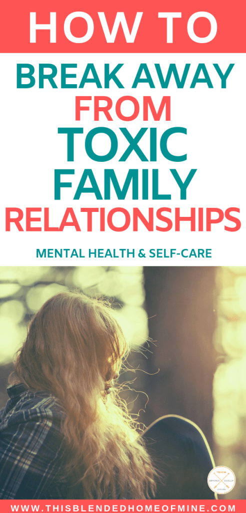 How to Get Away From Toxic Family Relationships - This Blended Home of Mine - Emotional Abuse, Narcissistic Parents, Narcissistic Mothers