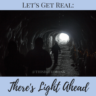 Let's Get Real: There's Light Ahead