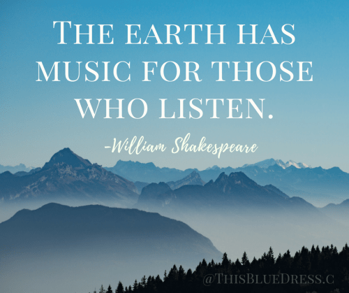 The Earth Has Music For Those Who Listen -William Shakespeaere