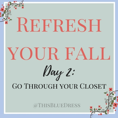 Refresh Your Fall Day 2- Go Through Your Closet
