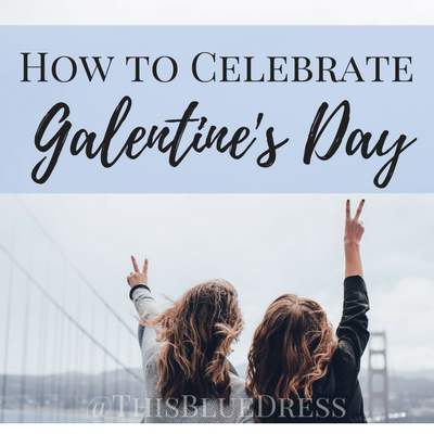 Year of the GALentine: Ways to Celebrate