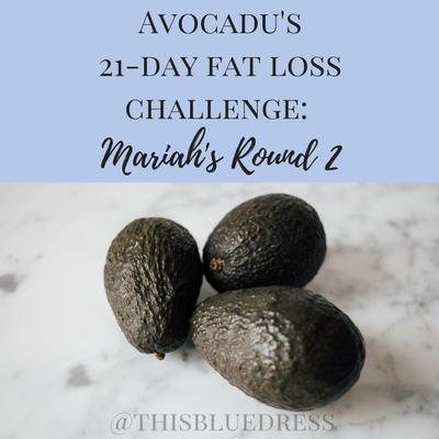 Avocadu's 21-Day Fat Loss Challenge: Mariah's Round 2