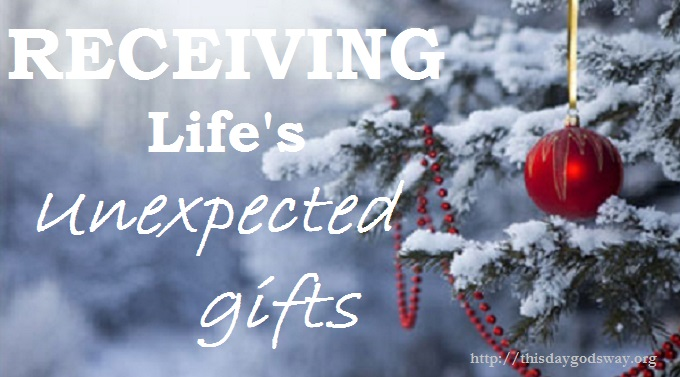 Receiving Life's Unexpected Gifts