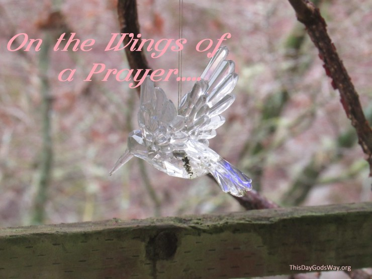 On the Wings of a Prayer – How Prayer May Change You.