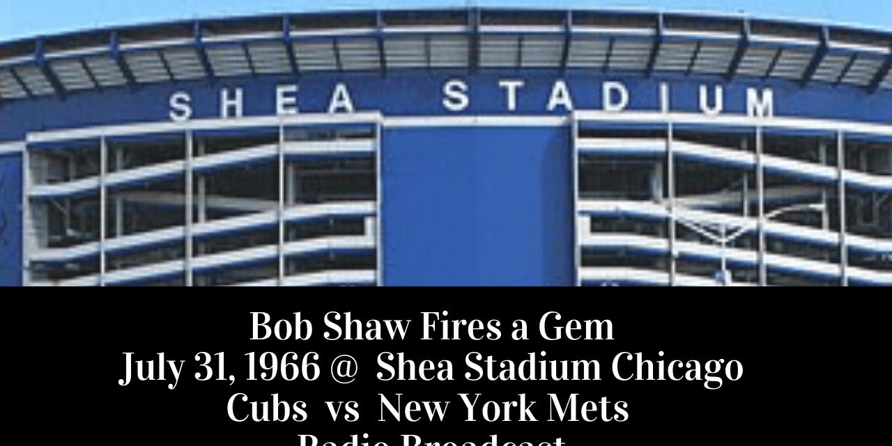 Bob Shaw fires a gem at Shea vs Chicago Cubs – Full Radio Broadcast