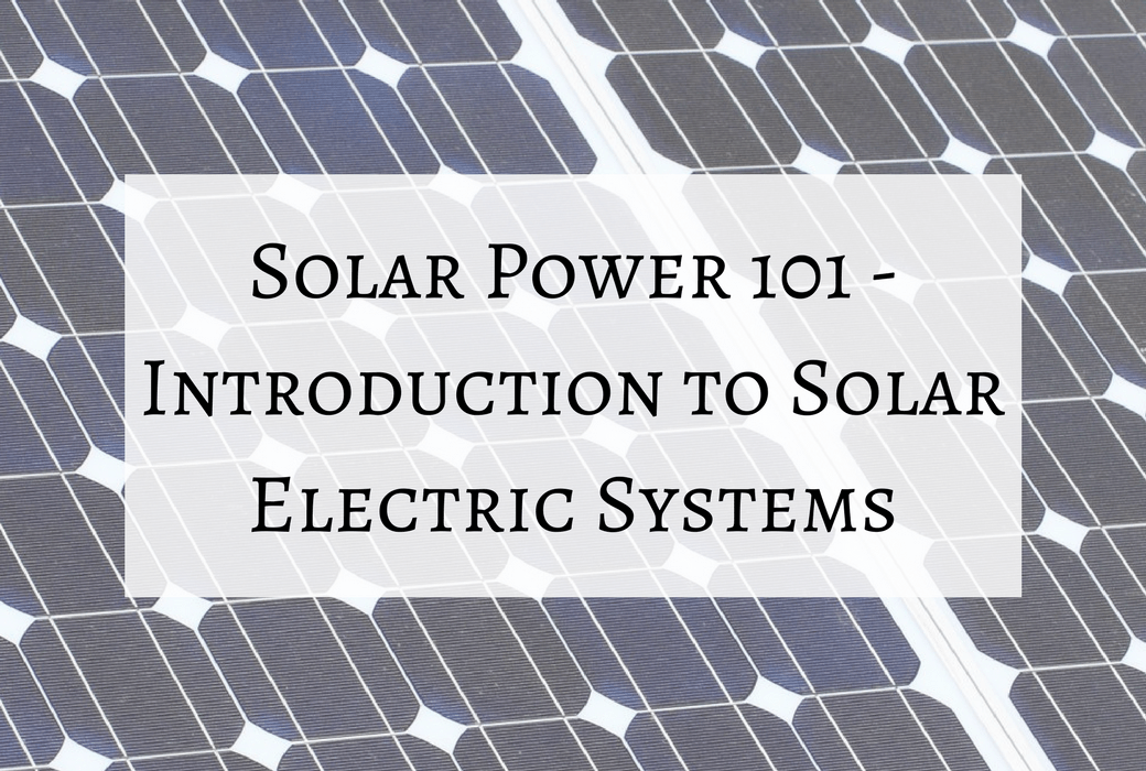 Introduction to Solar Electric Systems - This Grandpa Blogs