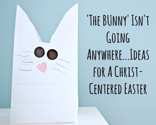 'The Bunny' Isn't Going Anywhere...Ideas For A Christ-Centered Easter | thisgratefulmama.com