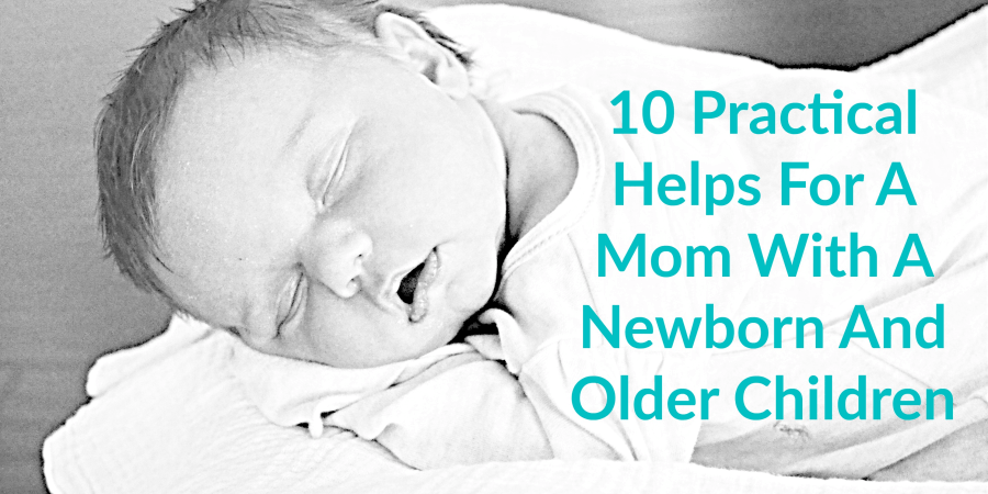 10 Practical Helps For A Mom With A Newborn And Older Children | thisgratefulmama.com