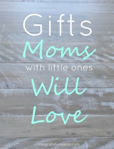 Gifts Moms With Little Ones Will Love | thisgratefulmama.com