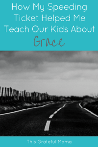Sometimes the most humbling moments as moms teach the most powerful lessons to our kids. That Time I Got A Speeding Ticket - Teaching Kids About Grace | thisgratefulmama.com #grace #faith #parenting #lesson #lifelesson #teachingkids #faithforkids #christianmom #teachablemoments #mistakes #graceformoms #graceforkids #godsgrace #moms #teachkids #conviction #truthforkids #speedingticket