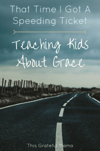 That Time I Got A Speeding Ticket - Teaching Kids About Grace | thisgratefulmama.com #christian #faith #grace #God #teach #Kids #Parenting #mistakes #speedingticket #slowdown #Perfectionism