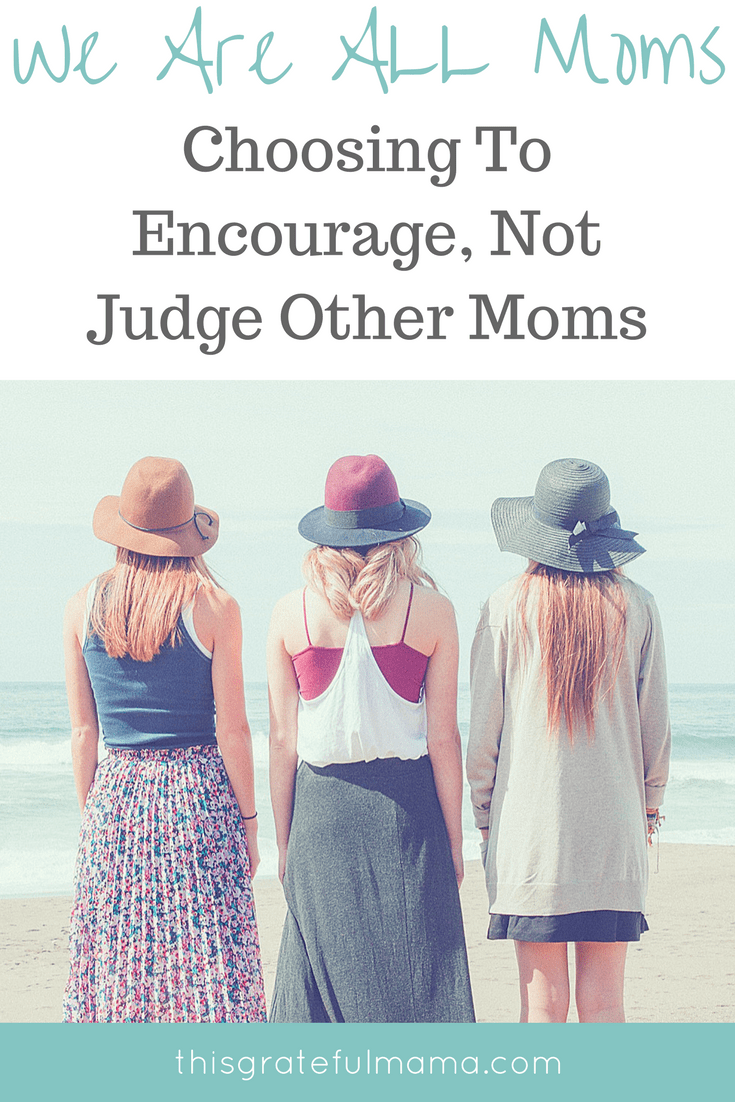 We are ALL Moms - Let's Choose To Encourage, Not Judge Other Moms | thisgratefulmama.com