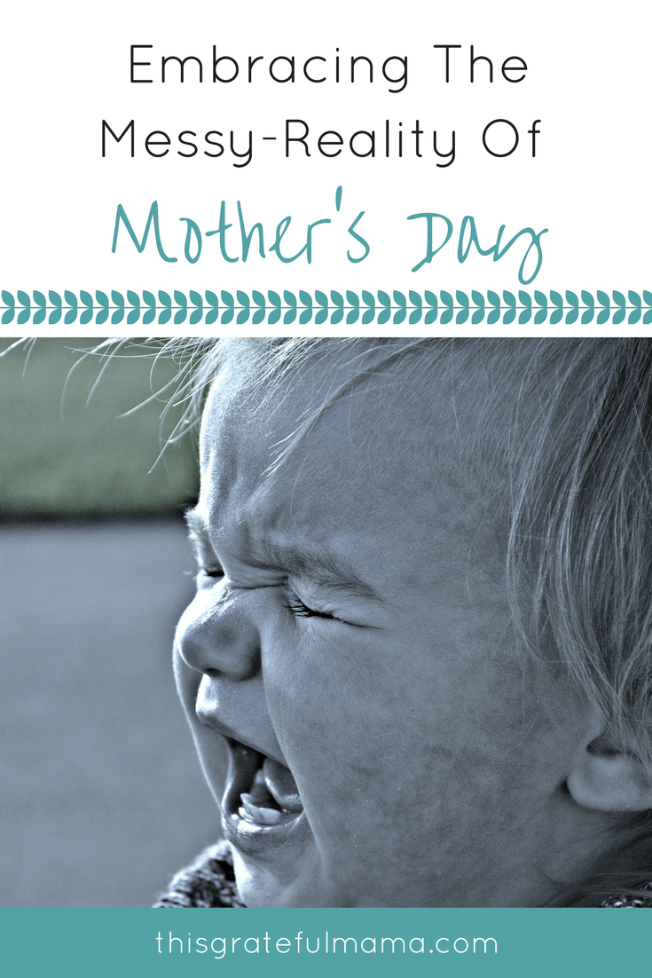 Embracing The Messy Reality Of Mother's Day | thisgratefulmama.com #mothersday #motherhood #mommylife #reality
