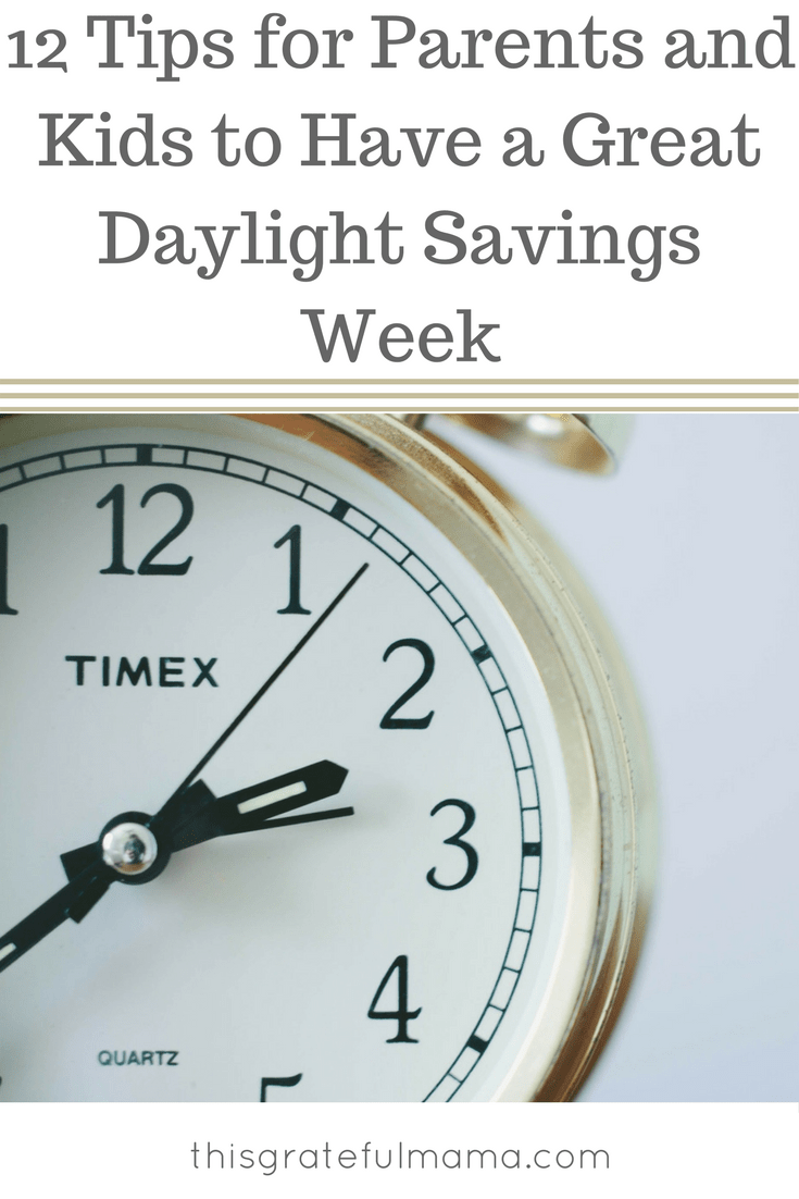 12 Tips for Parents and Kids to Have a Great Daylight Savings Week | thisgratefulmama.com