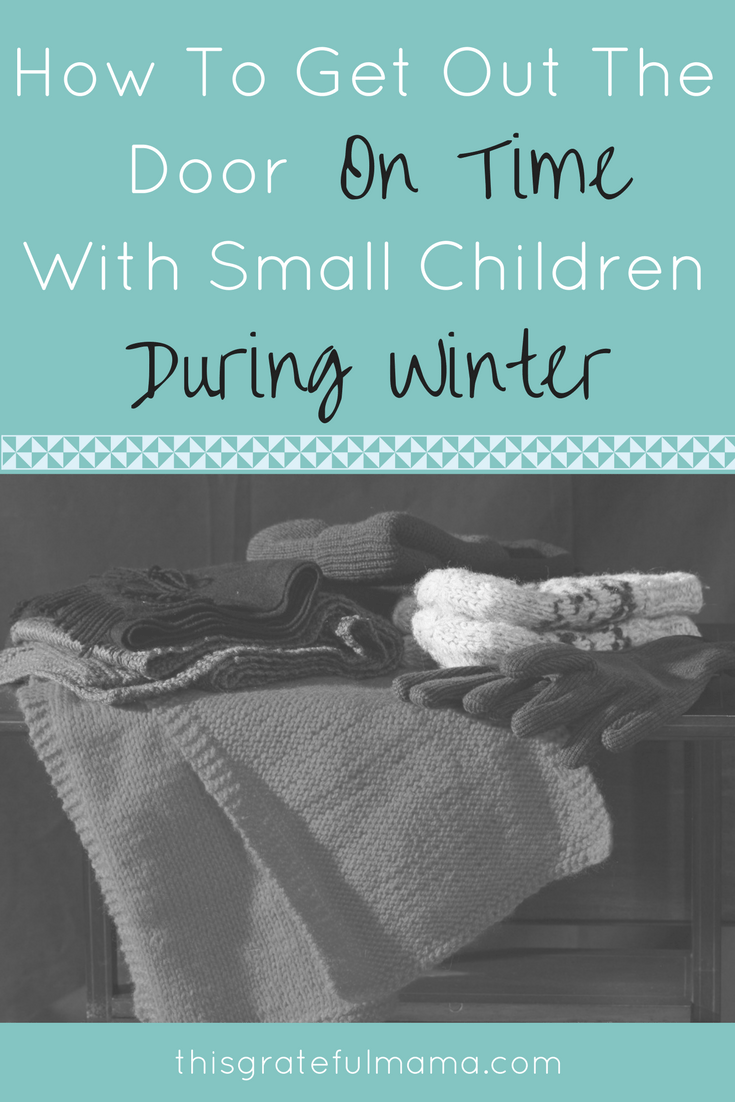 How To Get Out The Door On Time With Small Children During Winter | thisgratefulmama.com