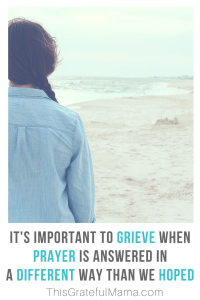It's important to grieve when prayer is answered in a different way than we hoped. Then we need to claim God's promises. | thisgratefulmama.com #prayer #hope #promises #grieve #grief #Sorrow #unansweredprayer #faith #peace #christian
