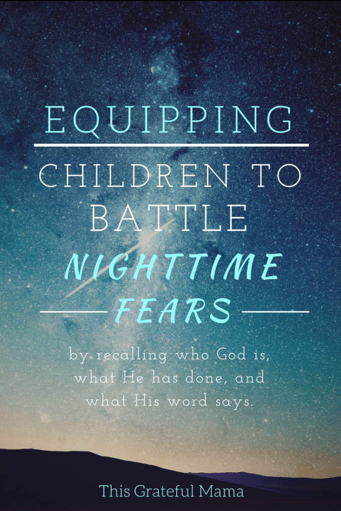 Equipping Children To Battle Nighttime Fears | Thisgratefulmama.com Does your child struggle with nighttime fears? Equip children to battle fear by recalling who God is, what He has done, and what His word says. #fear #children #equip #parenting #motherhood #childhood #afraid #nightmare #baddreams #God #faith #pray #prayer #ABCs