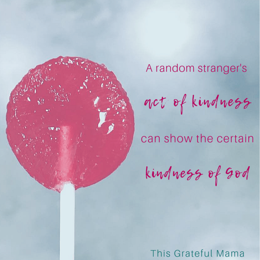 A random stranger's act of kindness can show the certain kindness of God. #kindness #Lovingkindness #God #strangers #actofkindness