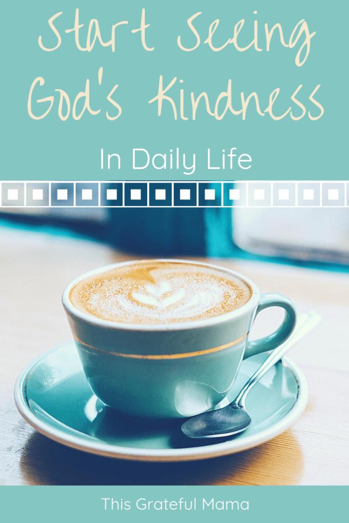 Start Seeing God's Kindness in Daily Life | thisgratefulmama.com #kindness #lovingkindness #slowdown #dontmissit #Dailylife #reallife #realmoms #women