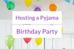 Hosting a pyjama birthday party