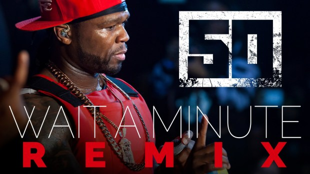 50 Cent – Wait A Minute REMIX
