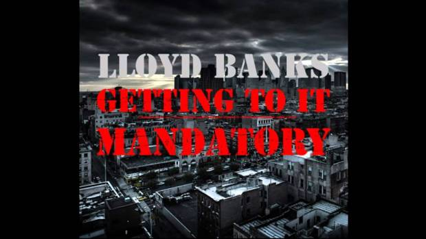 "Lloyd Banks – ""Getting To It Mandatory"""