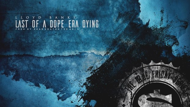 Lloyd Banks – Last Of A Dope Era Dying
