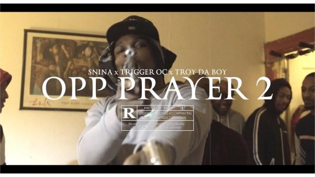 "Snina x Trigger Oc x Troy Da Boy – ""Opp Prayer 2"" (Music Video)"