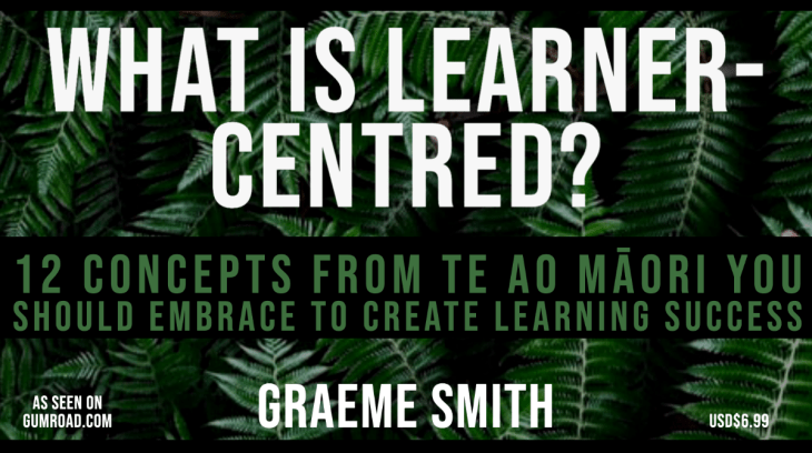 What is learner-centred?  12 concepts from te ao Maori you should embrace to create learning success