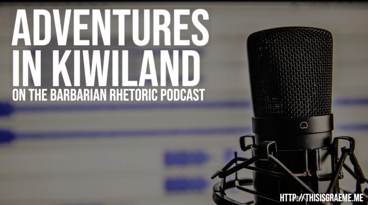 Adventures in Kiwi-land: 3 Crazy Kiwis On the Barbarian Rhetoric Podcast with @steeljanz
