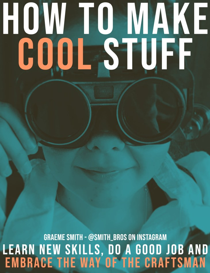 How to Make Cool Stuff - Learn new skills, do a good job and embrace the Way of the Craftsman