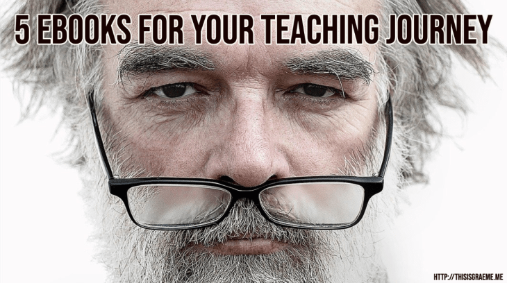 4 ebooks for your teaching journey  how can i get better at teaching  graeme smith