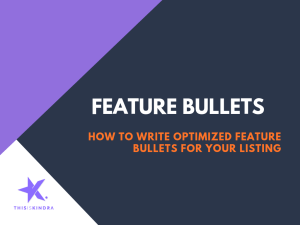 [How-To] Write Optimized Feature Bullets for Your Amazon Listing