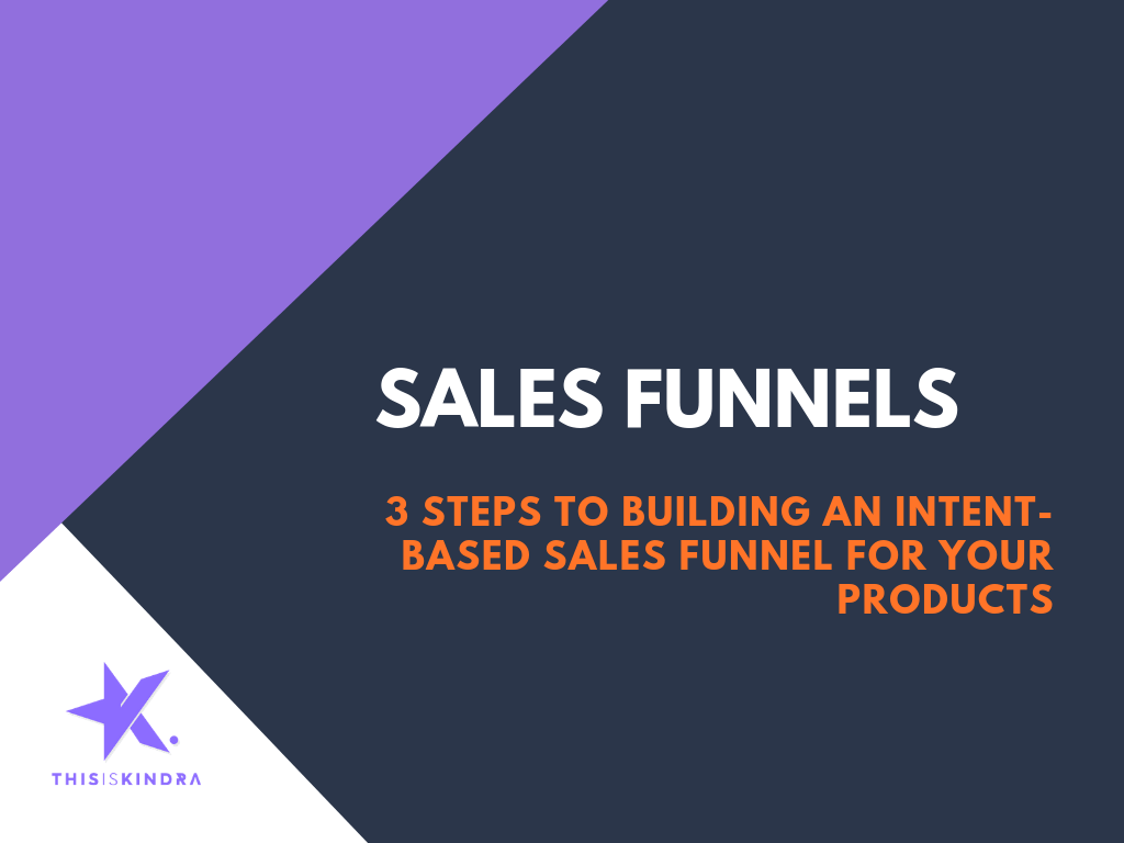 Sales Funnels - 3 Steps to Creating a Intent-Based Sales Funnel for Your Products