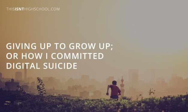 Giving up to grow up; or how I committed digital suicide
