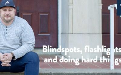 Blindspots, flashlights, and doing hard things
