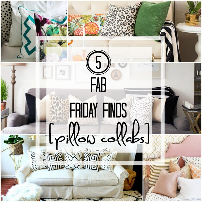 5 fab friday finds  - pillow collabs  - pillow combos - pillow styling - This is our Bliss 1