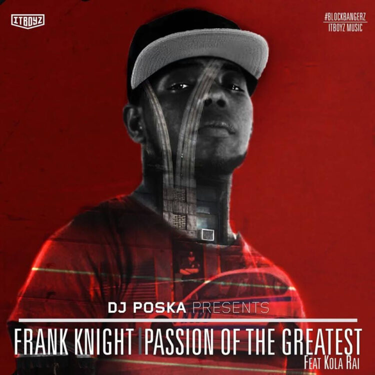DJ POSKA - PASSION OF THE GREATEST Ft.@FrankKnizza,@KOLARAI